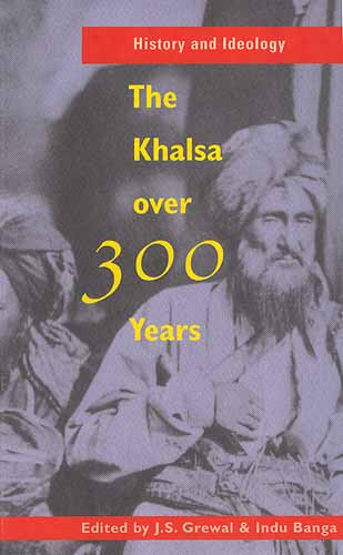 History and Ideology:The Khalsa Over 300 Years