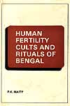 Human Fertility Cults and Rituals of Bengal: (A Comparative Study)