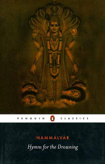 Hymns for the Drowning Poems for Visnu (Vishnu) by Nammalvar