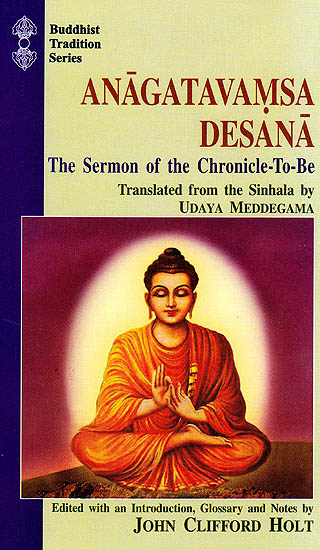 Anagatavamsa Desana the Sermon of the Chronicle-To-Be