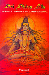 Sri Shiva Lila (The Play of the Divine in the form of Lord Shiva)