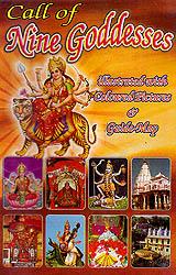 CALL OF- NINE GODDESSES: (1. Naina Devi, 2. Chintapurni, 3. Jwalamukhi, 4. Vajreshwari (Kangra), 5. Chamunda Devi, 6. Vaishno Devi, 7. Mansa Devi, 8. Kalika Devi, 9. Shakumbhari)