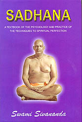 Sadhana [A Text Book of the Psychology and Practice of the Techniques to Spiritual Perfection]