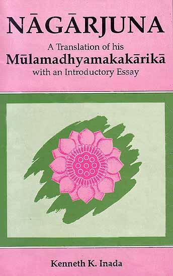 Nagarjuna: A Translation of his Mulamadhyamakakarika with an Introductory Essay