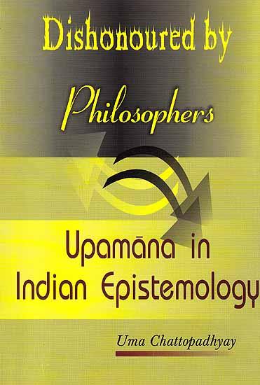 Dishonoured by Philosophers – Upamana in Indian Epistemology