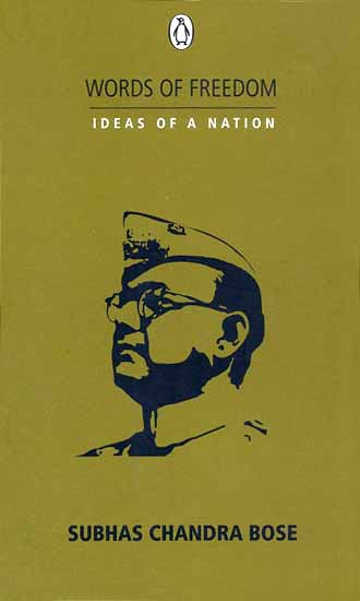 Words of Freedom Ideas of a Nation (Subhas Chandra Bose)