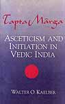 Tapta Marga – Asceticism and Initiation in Vedic India