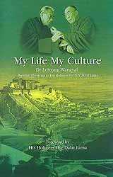 My Life My Culture ? Dr Lobsang Wangyal (Personal Physician to His Holiness the XIV Dalai Lama): Autobiography and Lectures on the Relationship Between Tibetan Medicine, Buddhist Philosophy and Tibetan Astrology and Astronomy