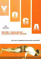 Yoga And Meditation (The Time - Tested Method To Master Your Mind And Body)