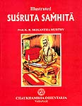 Illustrated Susruta Samhita - 3 Volumes (Original Text in Sanskrit, Translation in English, Explanatory Notes and Pictures)