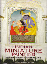 Indian Miniature Painting - Manifestation of a Creative Mind (The Most Comprehensive Book Ever Published on Indian Miniature Painting)