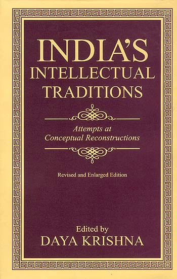 India's Intellectual Traditions - Attempts at Conceptual Reconstructions