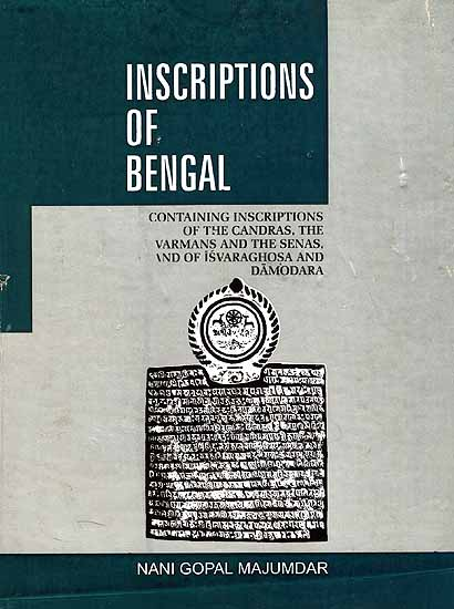 Inscriptions Of Bengal (Containing Iscriptions of The Candras, The Varmans And The Senas, And Of Isvaraghosa And Damodara)