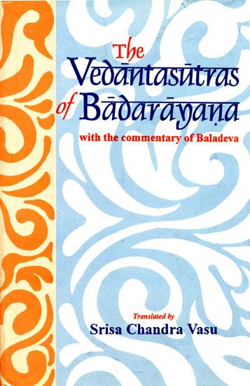 The Vedanta-Sutras (Brahmasutras) of Badarayana  with the commentary of Baladeva