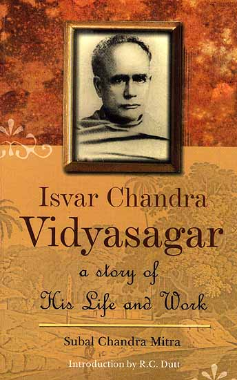 Isvar Chandra Vidyasagar (A Story of His Life and Work)