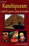 Kanchipuram Land of Legends, Saints and Temples