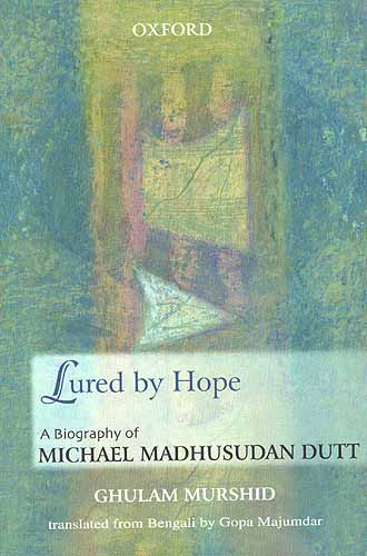 Lured by Hope: A Biography of Michael Madhusudan Dutt