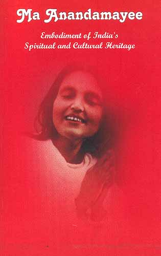 Ma Anandamayee: Embodiment of India's Spiritual and Cultural Heritage
