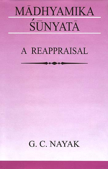 Madhyamika Sunyata - A Reappraisal (A Reappraisal of Madhyamika Philosophical Enterprise with Special Reference to Nagarjuna and Candrakirti)