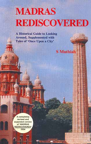 Madras Rediscovered: A Historical Guide to Looking Around, Supplemented with Tales of 'Once Upon a City'