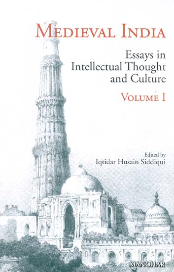 MEDIEVAL INDIA (Essays in Intellectual Thought and Culture. Volume I)