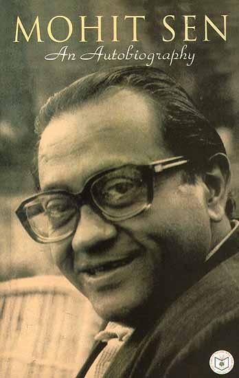 Mohit Sen (An Autobiography)