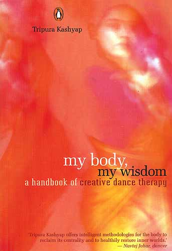 My Body, My Wisdom: A Handbook of creative dance therapy