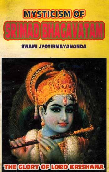 Mysticism of Srimad Bhagavatam: (The Glory of Lord Krishna)
