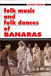 Folk Music and Folk Dances of Banaras