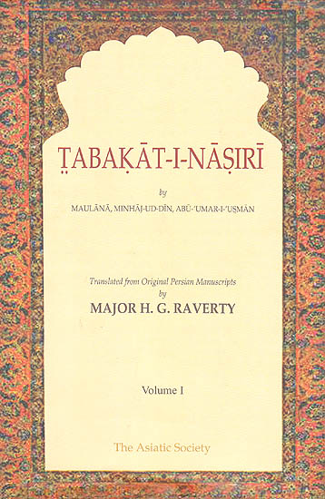 Tabakat-I-Nasiri: A General History of the Muhammadan Dynasties of Asia, Including Hindustan (In Two Volumes)