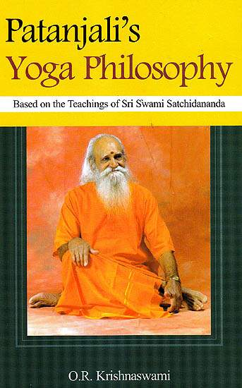 Patanjali's Yoga Philosophy (Based on The Teachings of Sri Swami Satchidananda)
