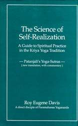 The Science of Self- Realization: A Guide to Spiritual Practice in the Kriya Yoga Traditon (Patanjali's Yoga-Sutras