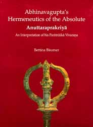 Abhinavagupta's Hermeneutics of the Absolute Anuttaraprakriya An Interpretation of his Paratrisika Vivarana