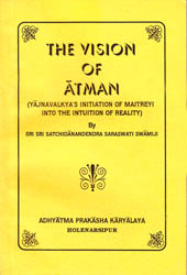 The Vision of Atman (Yajnavalkya's Initiation of Maitreyi into the Intuition of Reality)