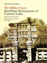 The Bhilsa Topes – Buddhist Monuments of Central India: Alexander Cunningham