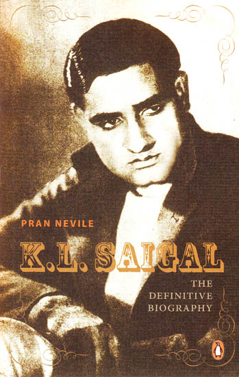 K.L. Saigal – The Definitive Biography