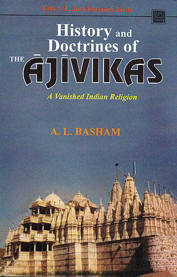 History and Doctrines of the Ajivikas (A Vanished Indian Religion)