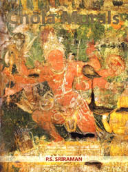 Chola Murals: Documentation and Study of the Chola Murals of Brihadisvara Temple, Thanjavur