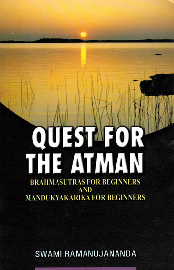 Quest For The Atman (Brahmasutras and Mandukya Karika For Beginners)