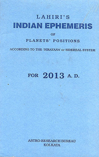 Lahiri's Indian Ephemeris of Planets Positions (According to the 'Nirayana' or Sidereal System for 2013 A.D.)