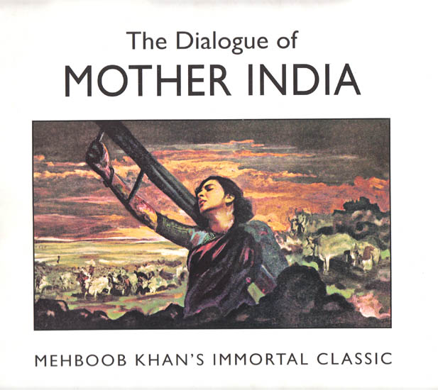 The Dialogue of Mother India (Mehboob Khan's Immortal Classic)