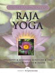The Art and Science of Raja Yoga (Philosophy, Meditation, Postures, Diet, Breathing, Routines and Health)