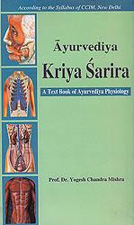 Ayurvediya Kriya Sarira: A Text Book of Ayurvediya Physiology