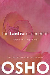 The Tantra Experience: Evolution through Love (On The Royal Song of Saraha)