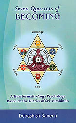 Seven Quartets of Becoming: A Transformative Yoga Psychology Based on the Diaries of Sri Aurobindo