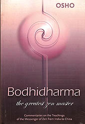 Bodhidharma The Greatest Zen Master (Commentaries on The Teachings of the Messenger of Zen From India to China)
