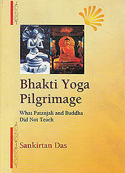Bhakti Yoga Pilgrimage (What Patanjali and Buddha Did Not Teach)