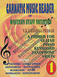 Carnatic Music Reader in Western Staff Notation (A Primer For Learning Guitar, Piano, Saxophone, Violin)