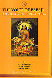 The Voice of Babaji A Trilogy On Kriya Yoga