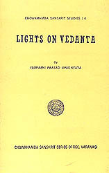 Lights on Vedanta (A Comparative Study of the Various Views of Post Sankarites, With Special Emphasis On Suresvaras Doctrines)